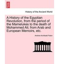 A History of the Egyptian Revolution, from the Period of the Mamelukes to the Death of Mohammed Ali; From Arab and European Memoirs, Etc. - Andrew Archibald Paton