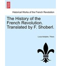 The History of the French Revolution. Translated by F. Shoberl. - Louis Adolphe Thiers
