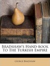 Bradshaw's Hand-Book to the Turkish Empire