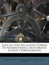 Judicial and Legislative Powers of Administrative Authorities [a Select Bibliography]