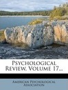 Psychological Review, Volume 17...