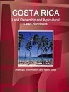 Costa Rica Land Ownership and Agricultural Laws Handbook - Strategic Information and Basic Laws