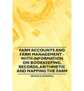 Farm Accounts and Farm Management - With Information on Bookkeeping, Records, Arithmetic and Mapping the Farm