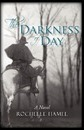 The Darkness of Day - Rochelle Hamel