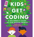 Kids Get Coding: A Beginner's Guide to Our Digital World