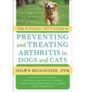 The Natural Vet's Guide to Preventing and Treating Arthritis in Dogs and Cats