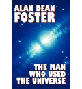 The Man Who Used the Universe - Alan Dean Foster