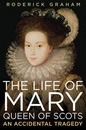 The Life of Mary: Queen of Scots