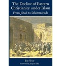 The Decline of Eastern Christianity Under Islam: From Jihad to Dhimmitude - Ye'Or Bat