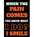 When The Pain Comes You Know What I Do? I Smile - Creative Journals