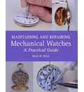Maintaining and Repairing Mechanical Watches