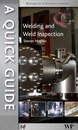 A Quick Guide to Welding and Weld Inspection
