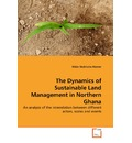 The Dynamics of Sustainable Land Management in Northern Ghana - Rikke Stokholm Riemer